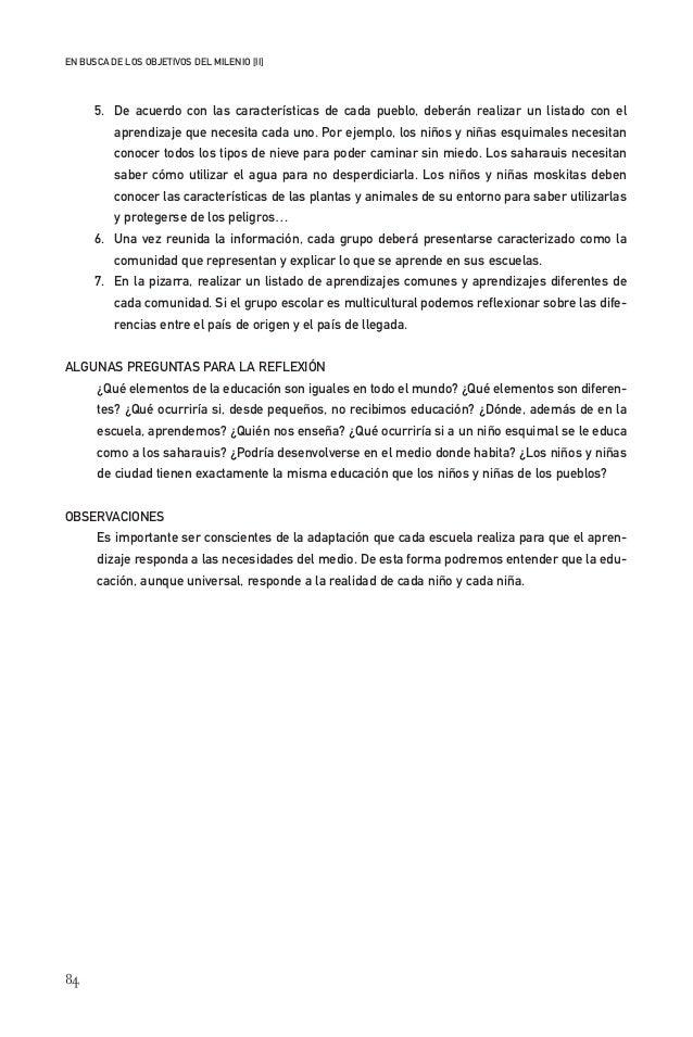 84 EN BUSCA DE LOS OBJETIVOS DEL MILENIO [II] 5. De acuerdo con las características de cada pueblo, deberán realizar un li...