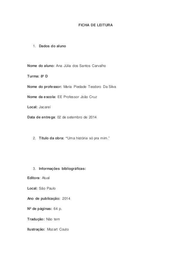 FICHA DE LEITURA  1. Dados do aluno  Nome do aluno: Ana Júlia dos Santos Carvalho  Turma: 8ª D  Nome do professor: Maria P...