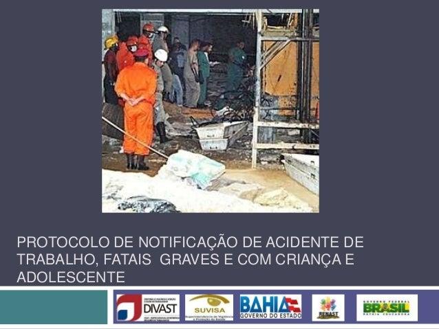 PROTOCOLO DE NOTIFICAÇÃO DE ACIDENTE DE TRABALHO, FATAIS GRAVES E COM CRIANÇA E ADOLESCENTE