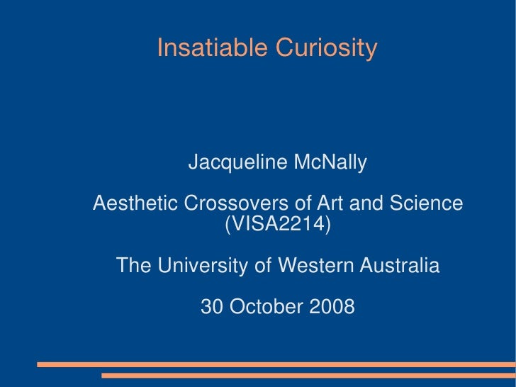 Insatiable Curiosity              Jacqueline McNally Aesthetic Crossovers of Art and Science               (VISA2214)   Th...