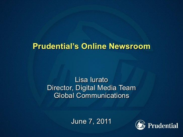 Prudential's Online Newsroom Lisa Iurato Director, Digital Media Team Global Communications June 7, 2011
