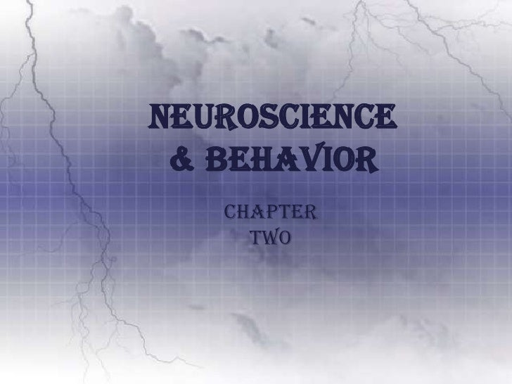 Neuroscience & Behavior<br />Chapter Two<br />