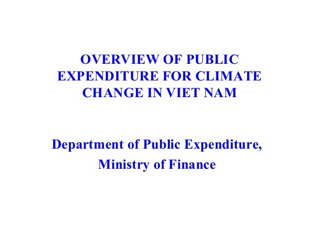 OVERVIEW OF PUBLIC EXPENDITURE FOR CLIMATE CHANGE IN VIET NAM Department of Public Expenditure, Ministry of Finance