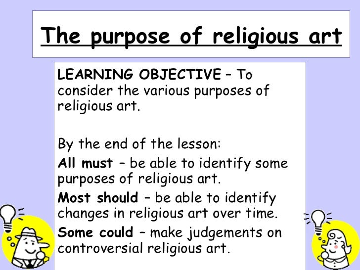 The purpose of religious art LEARNING OBJECTIVE  – To consider the various purposes of religious art. By the end of the le...