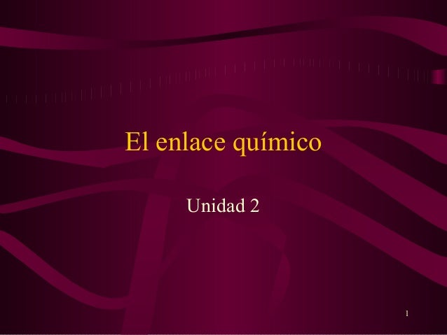 El enlace químico     Unidad 2                    1