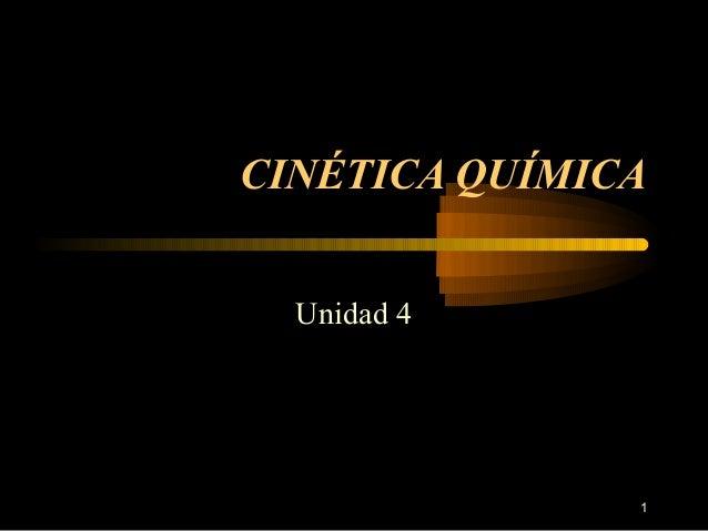 CINÉTICA QUÍMICA  Unidad 4               1