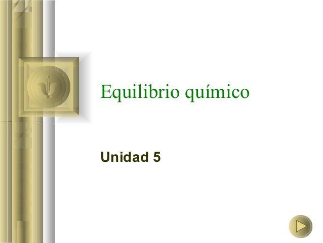 Equilibrio químicoUnidad 5