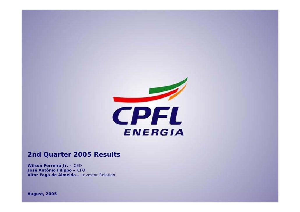 2nd Quarter 2005 Results Wilson Ferreira Jr. – CEO José Antônio Filippo – CFO Vitor Fagá de Almeida – Investor Relation   ...