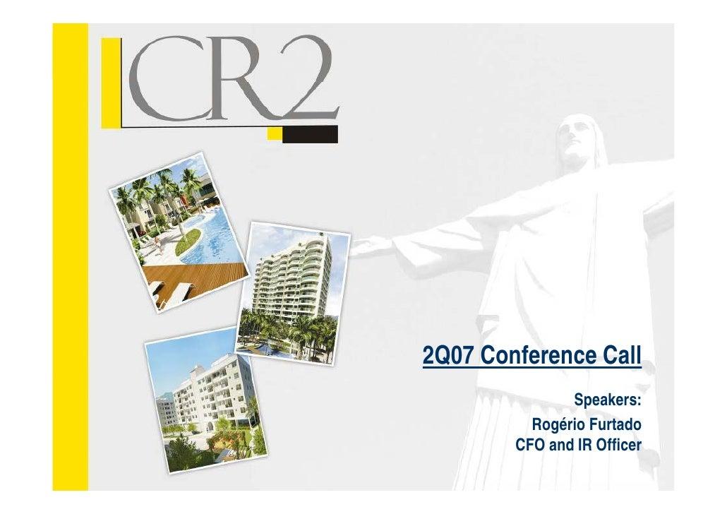 2Q07 Conference Call               Speakers:          Rogério Furtado            g        CFO and IR Officer