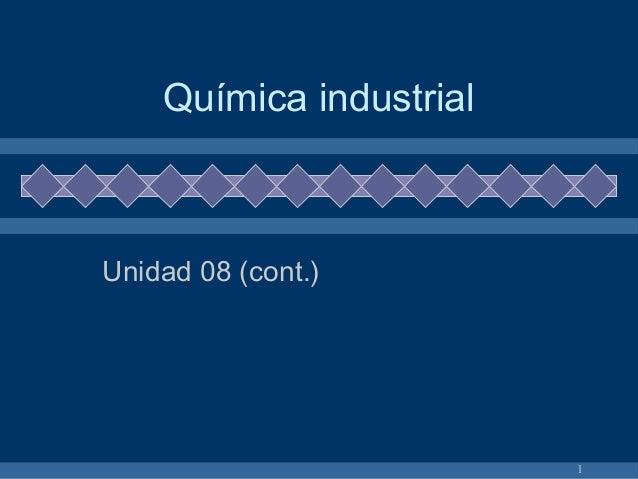Química industrialUnidad 08 (cont.)                         1