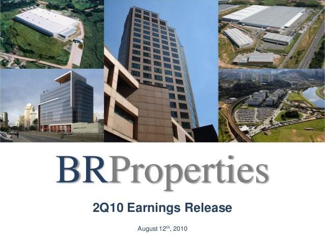2Q10 Earnings ReleaseAugust 12th, 2010BRProperties