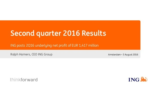 Second quarter 2016 Results Ralph Hamers, CEO ING Group ING posts 2Q16 underlying net profit of EUR 1,417 million Amsterda...