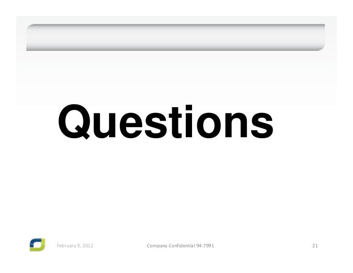 QuestionsFebruary9,2012   CompanyConfidential94‐7991   21
