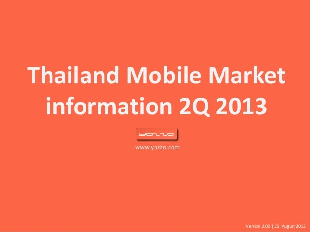 www.yozzo.com Thailand Mobile Market information 2Q 2013 Version 2.00 | 25. August 2013