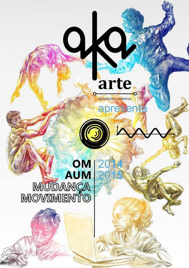 arte  EXPOSIÇOES | EVENTOS  apresenta  OM  AUM  MUDANÇA  MOVIMENTO  2014  2015