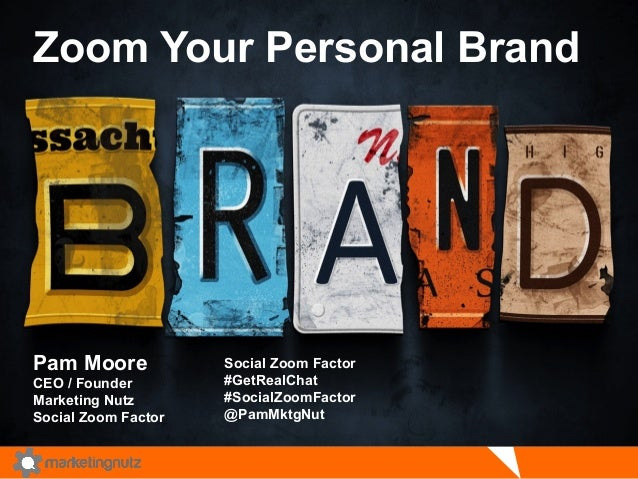 Zoom Your Personal Brand Pam Moore CEO / Founder Marketing Nutz Social Zoom Factor Social Zoom Factor #GetRealChat #Social...