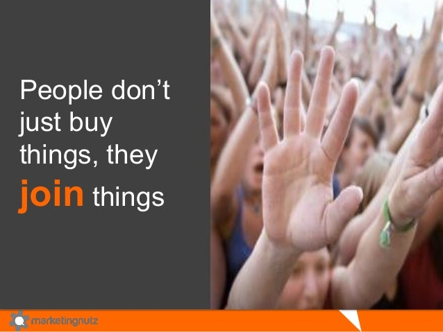People don't just buy things, they join things