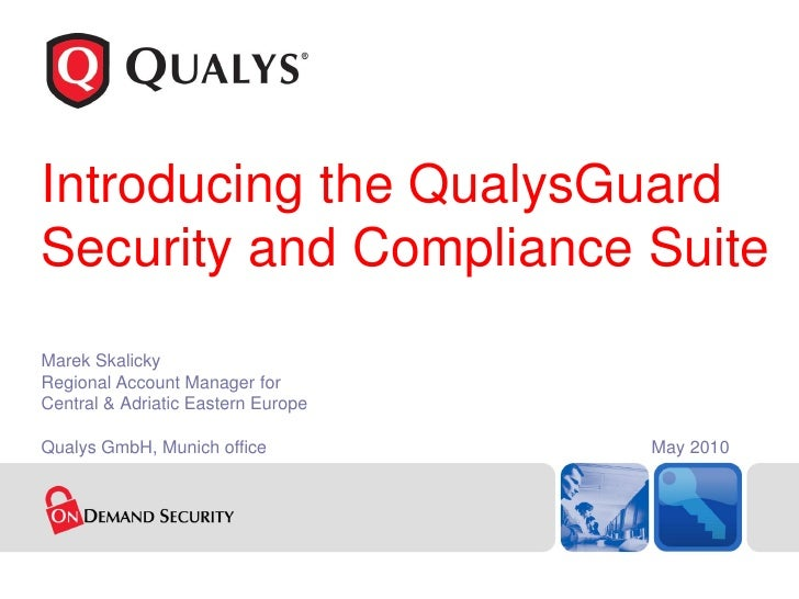 Introducing the QualysGuard Security and Compliance Suite Marek Skalicky Regional Account Manager for Central & Adriatic E...