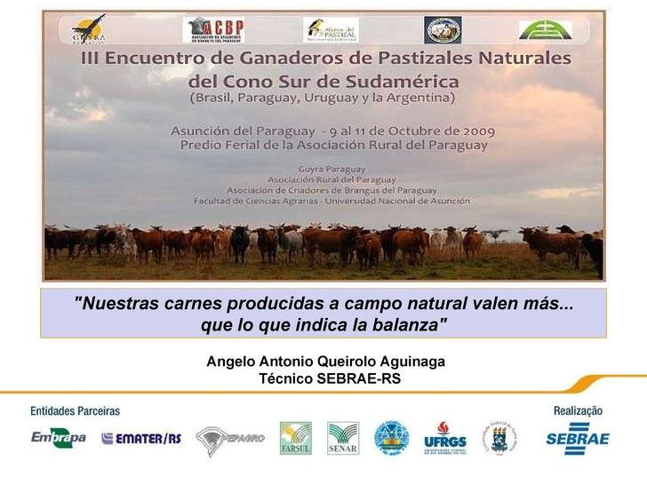 """""""Nuestras carnes producidas a campo natural valen más... que lo que indica la balanza"""" Angelo Antonio Queirolo A..."""