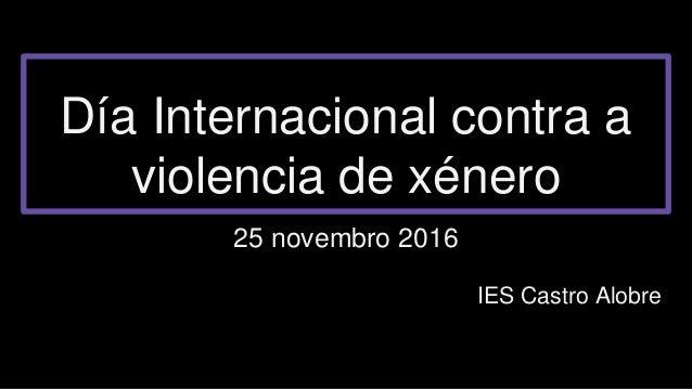 Día Internacional contra a violencia de xénero 25 novembro 2016 IES Castro Alobre