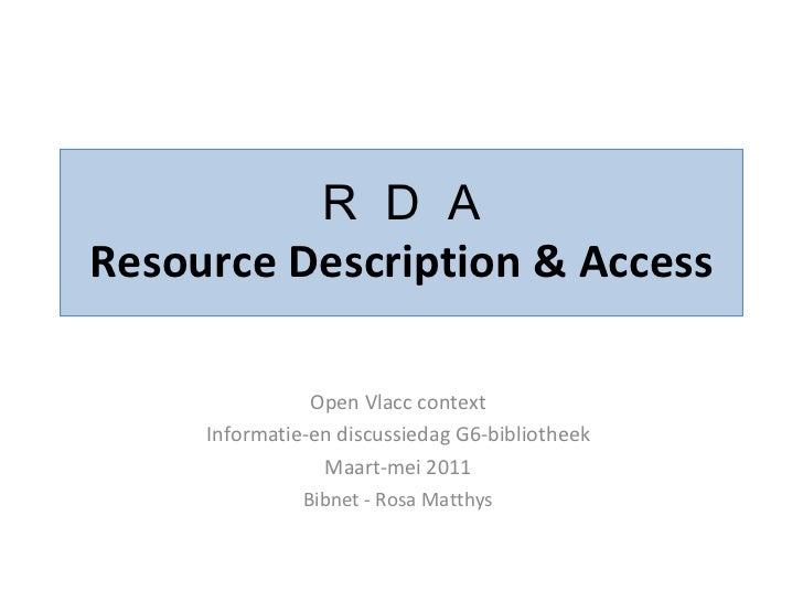 R  D  A Resource Description & Access Open Vlacc context Informatie-en discussiedag G6-bibliotheek Maart-mei 2011 Bibnet -...