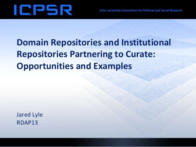 Domain Repositories and InstitutionalRepositories Partnering to Curate:Opportunities and ExamplesJared LyleRDAP13