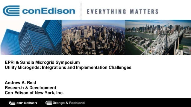 EPRI & Sandia Microgrid Symposium Utility Microgrids: Integrations and Implementation Challenges Andrew A. Reid Research &...
