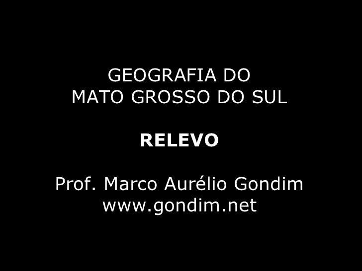 GEOGRAFIA DO MATO GROSSO DO SUL        RELEVOProf. Marco Aurélio Gondim      www.gondim.net