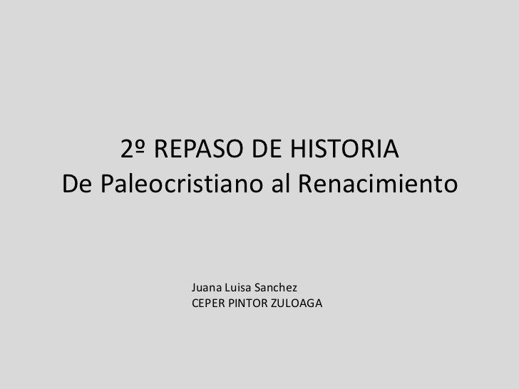 2º REPASO DE HISTORIA De Paleocristiano al Renacimiento Juana Luisa Sanchez CEPER PINTOR ZULOAGA