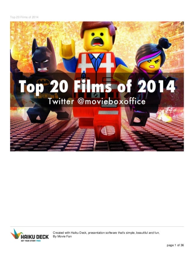 Top 20 Films of 2014  Created with Haiku Deck, presentation software that's simple, beautiful and fun.  By Movie Fan  page...