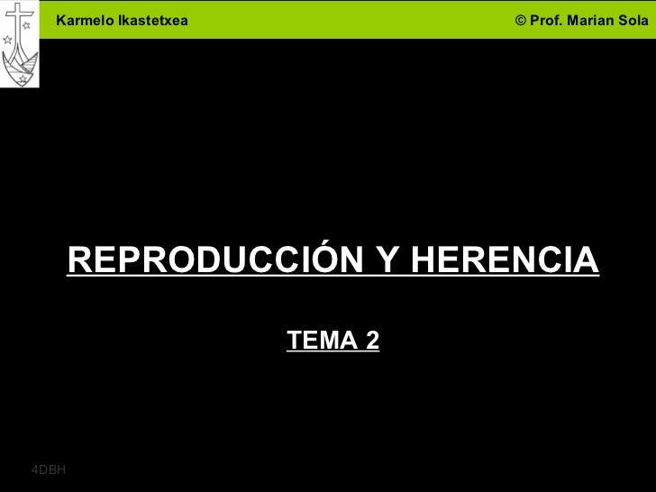Karmelo Ikastetxea            © Prof. Marian Sola       REPRODUCCIÓN Y HERENCIA                       TEMA 2              ...