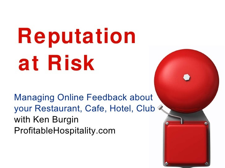 Reputation  Managing Online Feedback about  your Restaurant, Cafe, Hotel, Club with Ken Burgin ProfitableHospitality.com  ...