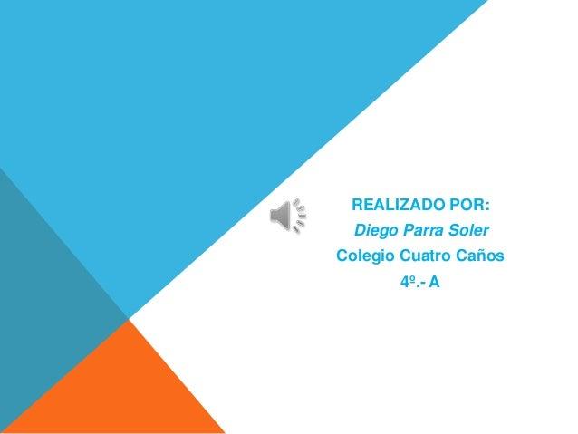 REALIZADO POR:  Diego Parra Soler Colegio Cuatro Caños 4º.- A