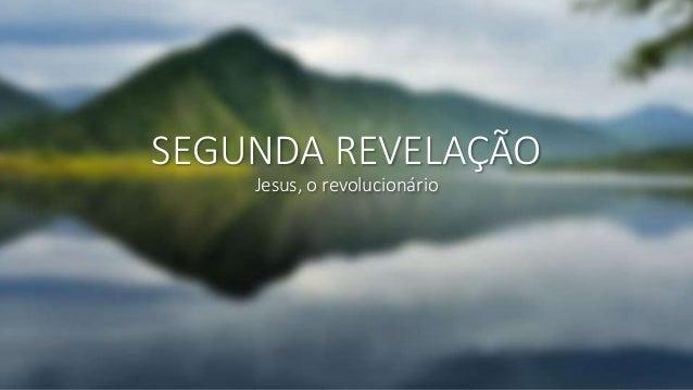 SEGUNDA REVELAÇÃO Jesus, o revolucionário