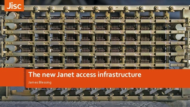 The new Janet access infrastructure James Blessing