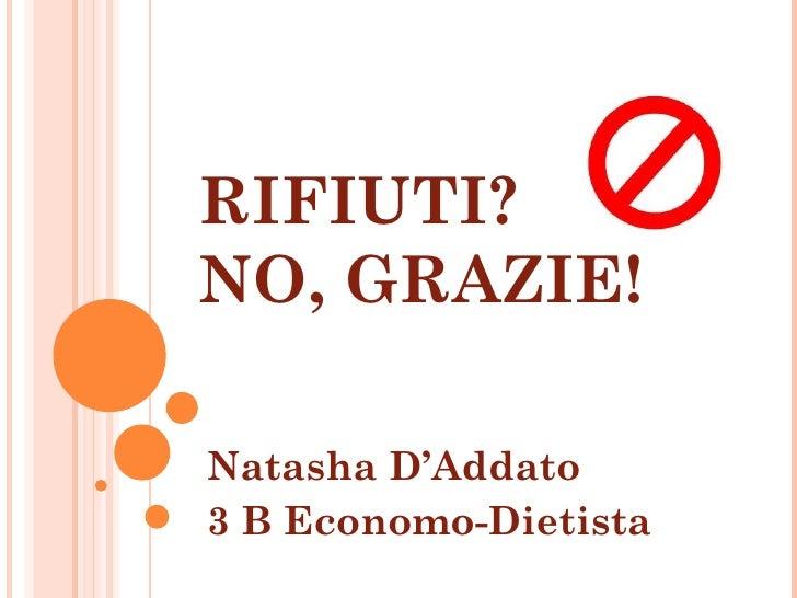 RIFIUTI?NO, GRAZIE!Natasha D'Addato3 B Economo-Dietista