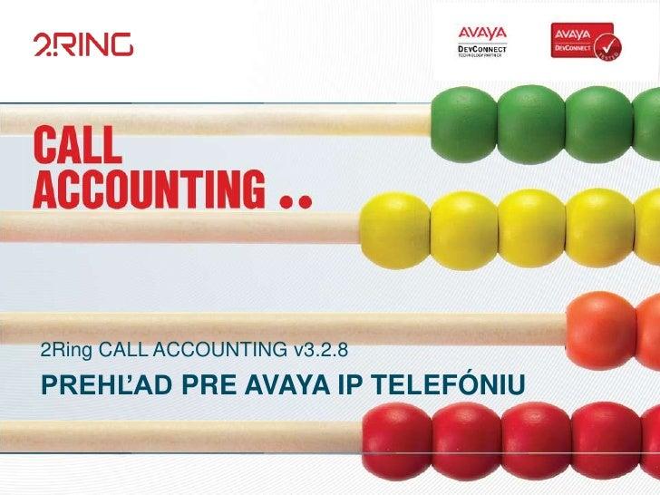 2Ring CALL ACCOUNTING v3.2.8PREHĽAD PRE AVAYA IP TELEFÓNIU