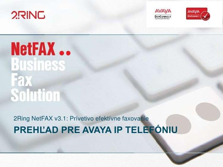 2Ring NetFAX v3.1: Prívetivo efektívne faxovaniePREHĽAD PRE AVAYA IP TELEFÓNIU