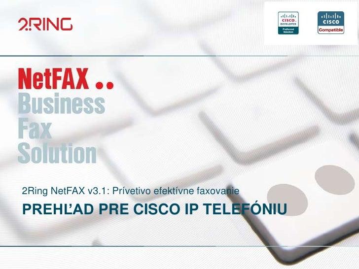 2Ring NetFAX v3.1: Prívetivo efektívne faxovaniePREHĽAD PRE CISCO IP TELEFÓNIU