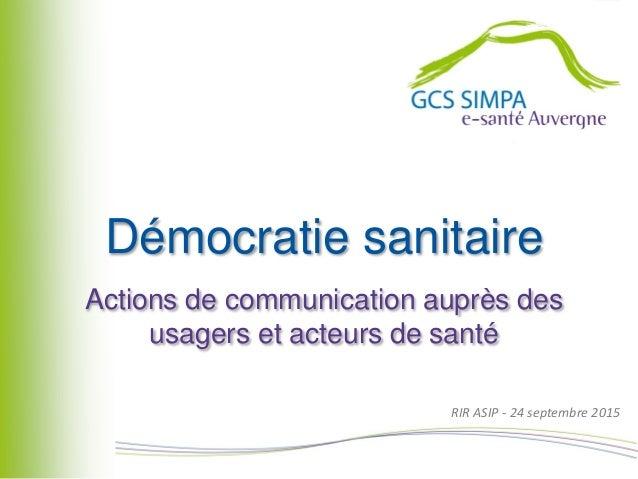 RIR ASIP - 24 septembre 2015 Démocratie sanitaire Actions de communication auprès des usagers et acteurs de santé