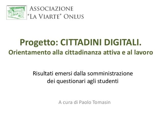 Progetto: CITTADINI DIGITALI. Orientamento alla cittadinanza attiva e al lavoro A cura di Paolo Tomasin Risultati emersi d...