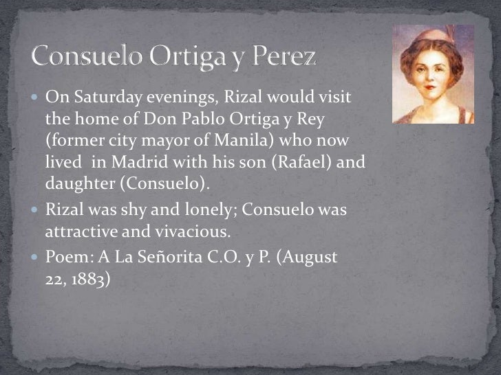 the diary of consuelo ortiga y Consuelo ortiga y rey was considered the prettier of the daughters of don pablo ortiga y  consuelo recorded in her diary that she first met rizal on september.