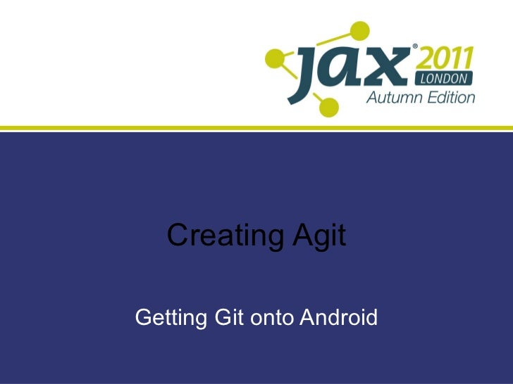 Creating Agit Getting Git onto Android
