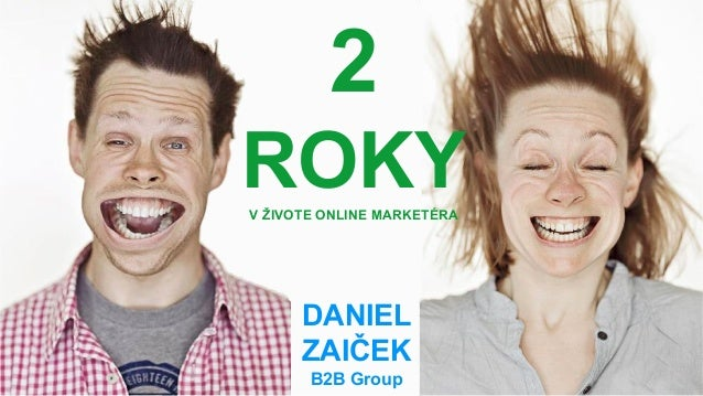 2 ROKYV ŽIVOTE ONLINE MARKETÉRA DANIEL ZAIČEK B2B Group