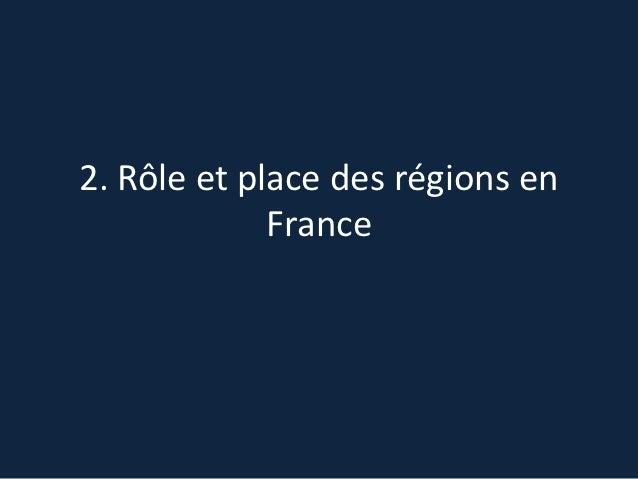 2. Rôle et place des régions en             France