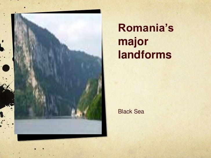 Romania's major landforms<br />Black Sea<br />
