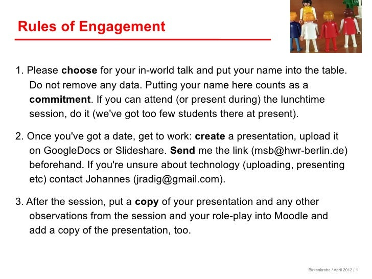 Rules of Engagement1. Please choose for your in-world talk and put your name into the table.   Do not remove any data. Put...