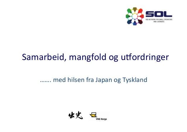 Samarbeid,  mangfold  og  u1ordringer   …….  med  hilsen  fra  Japan  og  Tyskland
