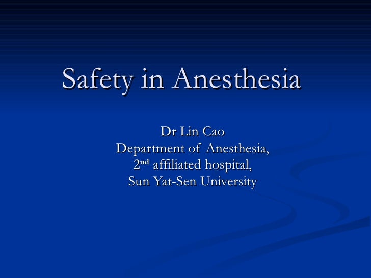 Safety in Anesthesia   Dr Lin Cao Department of Anesthesia, 2 nd  affiliated hospital, Sun Yat-Sen University