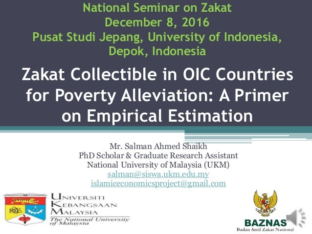 Zakat Collectible in OIC Countries for Poverty Alleviation: A Primer on Empirical Estimation Mr. Salman Ahmed Shaikh PhD S...